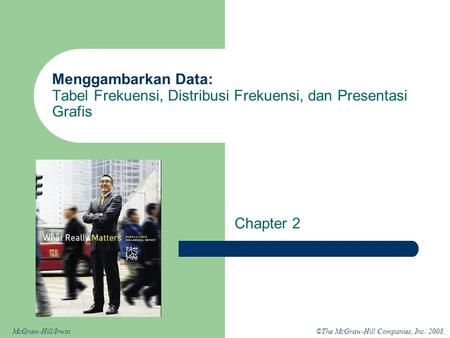 ©The McGraw-Hill Companies, Inc. 2008McGraw-Hill/Irwin Menggambarkan Data: Tabel Frekuensi, Distribusi Frekuensi, dan Presentasi Grafis Chapter 2.