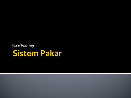 Team Teaching Sistem Pakar.