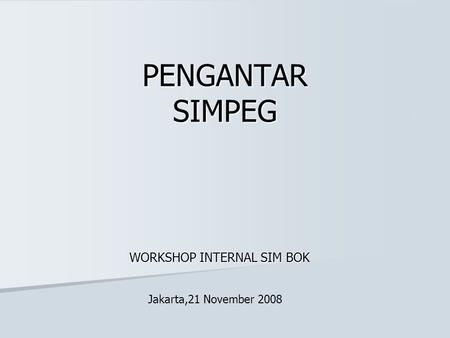 PENGANTAR SIMPEG WORKSHOP INTERNAL SIM BOK Jakarta,21 November 2008.