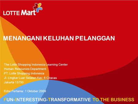 1 HR VIEW TRANSFORM TO HYPERMARKET MENANGANI KELUHAN PELANGGAN The Lotte Shopping Indonesia Learning Center Human Resources Department PT. Lotte Shopping.