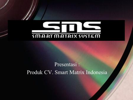 Presentasi : Produk CV. Smart Matrix Indonesia. Agenda Profil Perusahaan VISI & MISI Marketing Plan.
