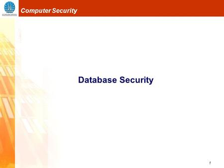 1 Computer Security Database Security. 2 Computer Security Database Security Apa itu database? kumpulan data yang disimpan dan diatur/ diorganisasikan.