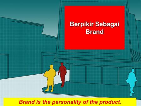 Berpikir Sebagai Brand Brand is the personality of the product.