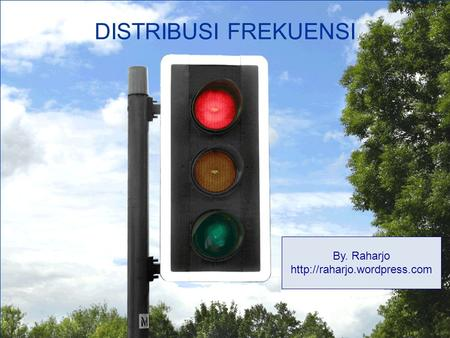 DISTRIBUSI FREKUENSI By. Raharjo http://raharjo.wordpress.com.