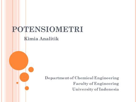 POTENSIOMETRI Department of Chemical Engineering Faculty of Engineering University of Indonesia Kimia Analitik.
