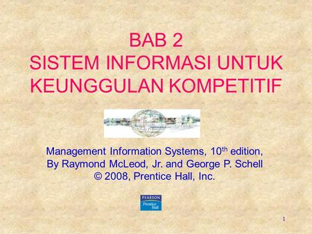 1 BAB 2 SISTEM INFORMASI UNTUK KEUNGGULAN KOMPETITIF Management Information Systems, 10 th edition, By Raymond McLeod, Jr. and George P. Schell © 2008,
