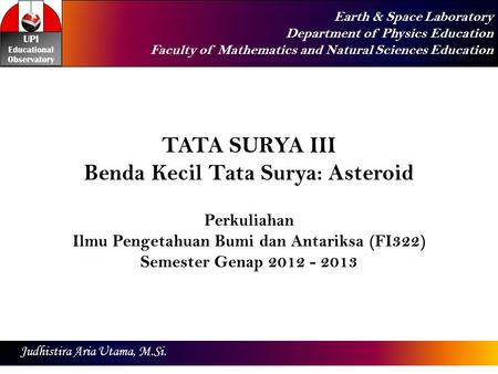 Earth & Space Laboratory Department of Physics Education Faculty of Mathematics and Natural Sciences Education Judhistira Aria Utama, M.Si. TATA SURYA.