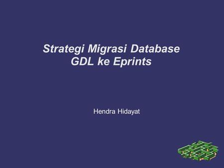 Strategi Migrasi Database GDL ke Eprints Hendra Hidayat.
