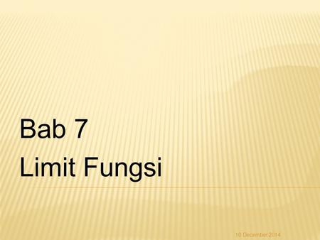 Bab 7 Limit Fungsi 7 April 2017.