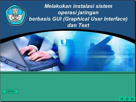 Melakukan instalasi sistem operasi jaringan berbasis GUI (Graphical User Interface) dan Text DEPAN.