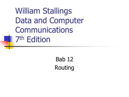 William Stallings Data and Computer Communications 7 th Edition Bab 12 Routing.