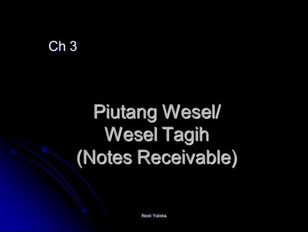 Resti Yulistia Piutang Wesel/ Wesel Tagih (Notes Receivable) Ch 3.
