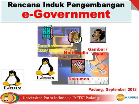 Rencana Induk Pengembangan e-Government Padang, September 2012 Dokumen Gambar/ Visual Multimedia Database CDS/ISIS.