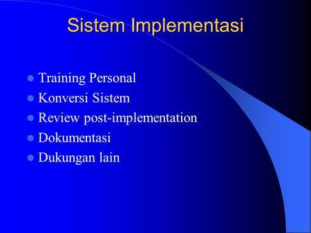 Sistem Implementasi Training Personal Konversi Sistem Review post-implementation Dokumentasi Dukungan lain.
