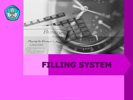 Bisnis Manajemen FILLING SYSTEM. Bisnis dan Manajemen INDICATOR  Identification of organization needed  Option to developing well-known system so suitable.