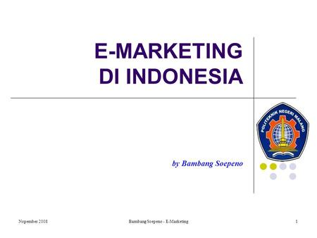 Nopember 2008Bambang Soepeno - E-Marketing1 E-MARKETING DI INDONESIA by Bambang Soepeno.