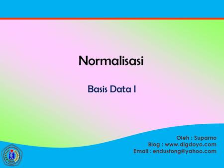 Oleh : Suparno Blog :    Normalisasi Basis Data I.