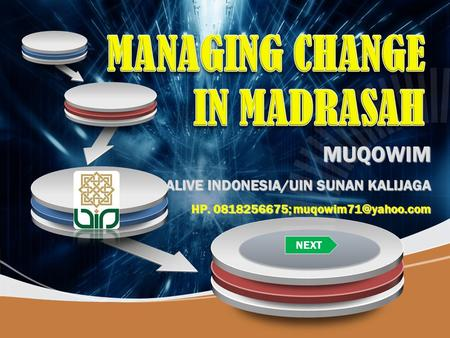 MANAGING CHANGE IN MADRASAH