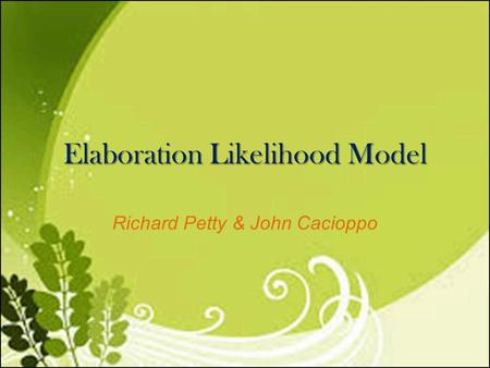 Elaboration Likelihood Model Richard Petty & John Cacioppo.