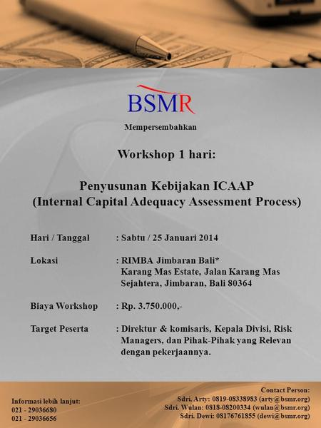 Workshop 1 hari: Penyusunan Kebijakan ICAAP (Internal Capital Adequacy Assessment Process) Hari / Tanggal: Sabtu / 25 Januari 2014 Lokasi: RIMBA Jimbaran.