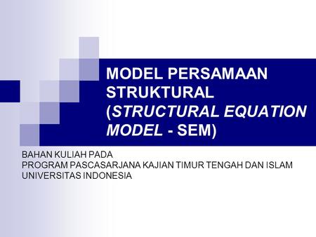 MODEL PERSAMAAN STRUKTURAL (STRUCTURAL EQUATION MODEL - SEM)