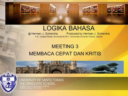 LOGIKA Herman J. SuhendraProduced by Herman J. Suhendra A.B. Gadjah Mada University & M.A. University of Santo Tomas, Manila MEETING 3 MEMBACA.