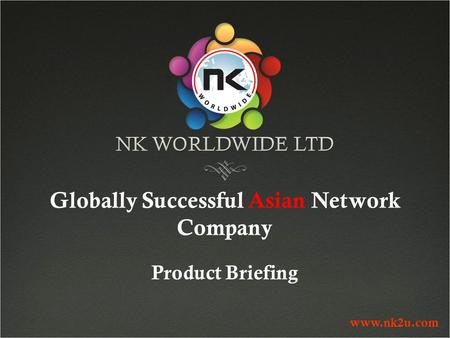 Www.nk2u.com Globally Successful Asian Network Company Product Briefing.