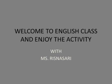 WELCOME TO ENGLISH CLASS AND ENJOY THE ACTIVITY