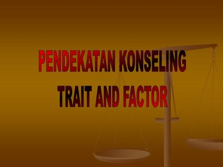 PENDEKATAN KONSELING TRAIT AND FACTOR.