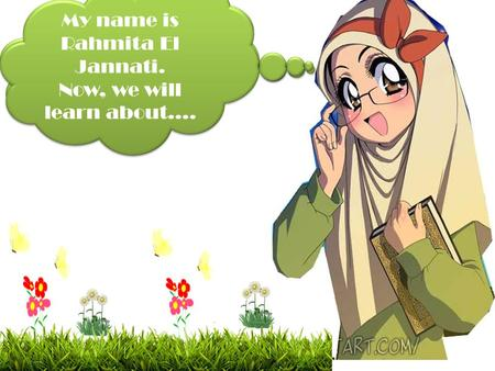 ASSALAMUALAIKUM…. ASSALAMUALAIKUM…. My name is Rahmita El Jannati. Now, we will learn about…. My name is Rahmita El Jannati. Now, we will learn about….