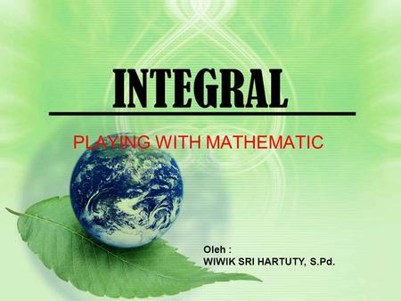 INTEGRAL PLAYING WITH MATHEMATIC Oleh : WIWIK SRI HARTUTY, S.Pd.