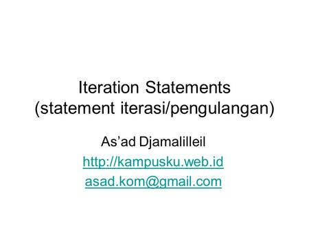 Iteration Statements (statement iterasi/pengulangan) As'ad Djamalilleil