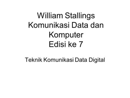William Stallings Komunikasi Data dan Komputer Edisi ke 7 Teknik Komunikasi Data Digital.