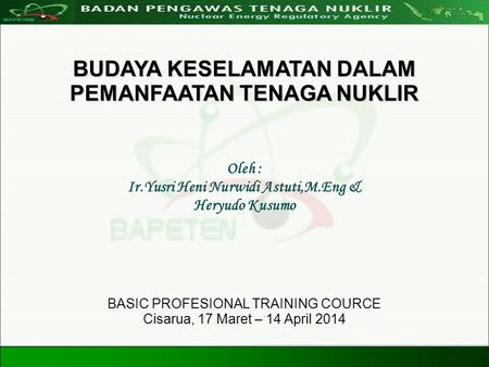 Directorate For Licensing of Nuclear Installation and Materials Nuclear Energy Regulatory Agency 20 Agustus 20081 BUDAYA KESELAMATAN DALAM PEMANFAATAN.
