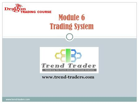 Www.trend-traders.com Module 6 Trading System www.trend-traders.com TRADING COURSE.