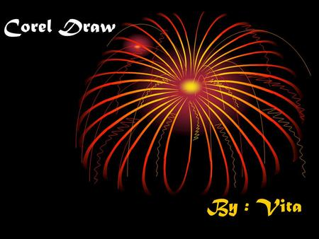 Corel Draw By : Vita. 1. Brosur Ubah background di layout Pilih warna hitam Pilik artistic media tool, pilih sprayer, klik fireworks Pilh text tool, susun.