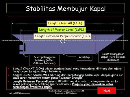 Created by: Capt. Hadi Supriyono, Sp1, MM Dedicated to: PIP Makassar1 Stabilitas Membujur Kapal Length Over All (LOA) adalah panjang.