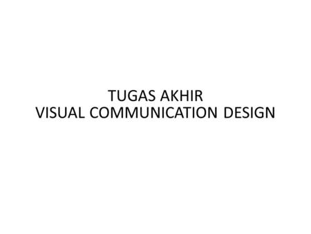 TUGAS AKHIR VISUAL COMMUNICATION DESIGN. Kuliah Magang Business Plan Basic Concept.