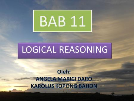 BAB 11 LOGICAL REASONING. RESPON RESPON YANG BERKELANJUTAN PENDAHULUAN When dealing with friends and colleagues evoke Logical Reasoning To predict.