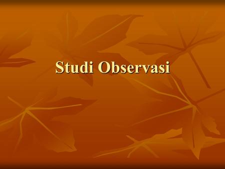 Studi Observasi. Observation Nonbehavioral observation Nonbehavioral observation Behavioral observation Behavioral observation.