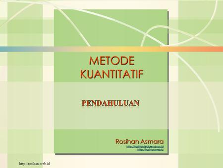 William J. Stevenson Operations Management 8 th edition METODEKUANTITATIF Rosihan Asmara