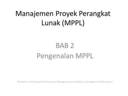 Manajemen Proyek Perangkat Lunak (MPPL) BAB 2 Pengenalan MPPL The McGraw-Hill Companies/Software Project Management (second edition) / Bob Hughes and Mike.