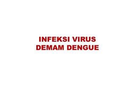 INFEKSI VIRUS DEMAM DENGUE