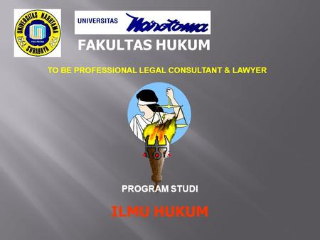 FAKULTAS HUKUM TO BE PROFESSIONAL LEGAL CONSULTANT & LAWYER PROGRAM STUDI ILMU HUKUM.