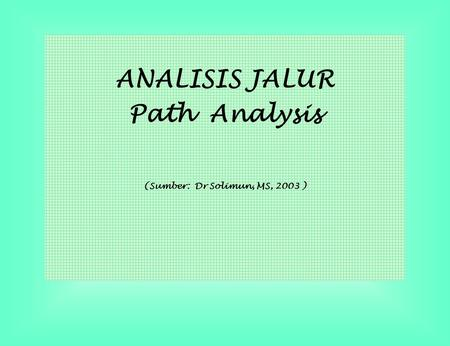 ANALISIS JALUR Path Analysis (Sumber: Dr Solimun, MS, 2003 )