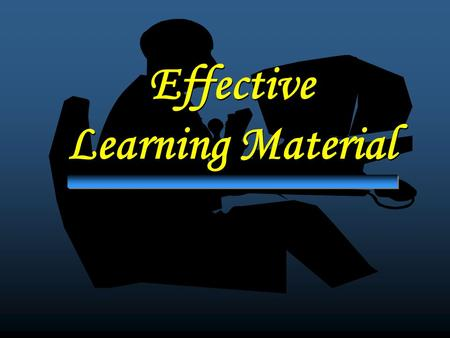 Effective Learning Material Effective Learning Material.