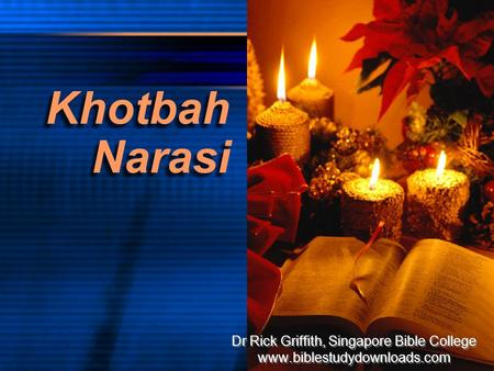 Khotbah Narasi Dr Rick Griffith, Singapore Bible College www.biblestudydownloads.com Dr Rick Griffith, Singapore Bible College www.biblestudydownloads.com.