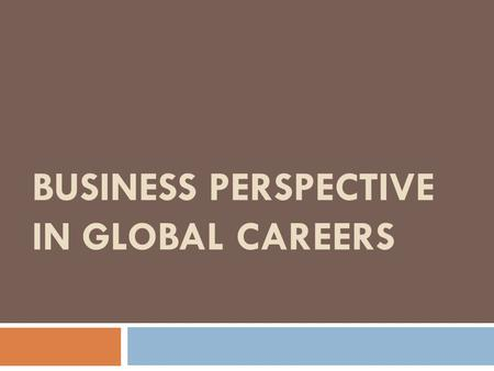 BUSINESS PERSPECTIVE IN GLOBAL CAREERS. Kelompok 2  Yoe Di1501151035  Ratna Sari1501178503  Venny Tanawi1501177702  Kenneth 1501153085  Kelvin Pratama1501150051.