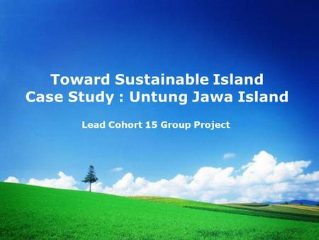 Toward Sustainable Island Case Study : Untung Jawa Island Lead Cohort 15 Group Project.