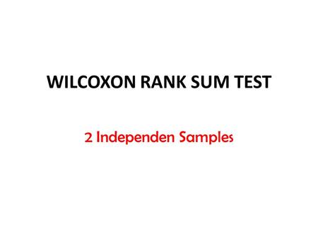 WILCOXON RANK SUM TEST 2 Independen Samples.